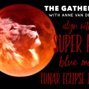 THE GATHERING - Align with the Super Full Blue Moon in Leo