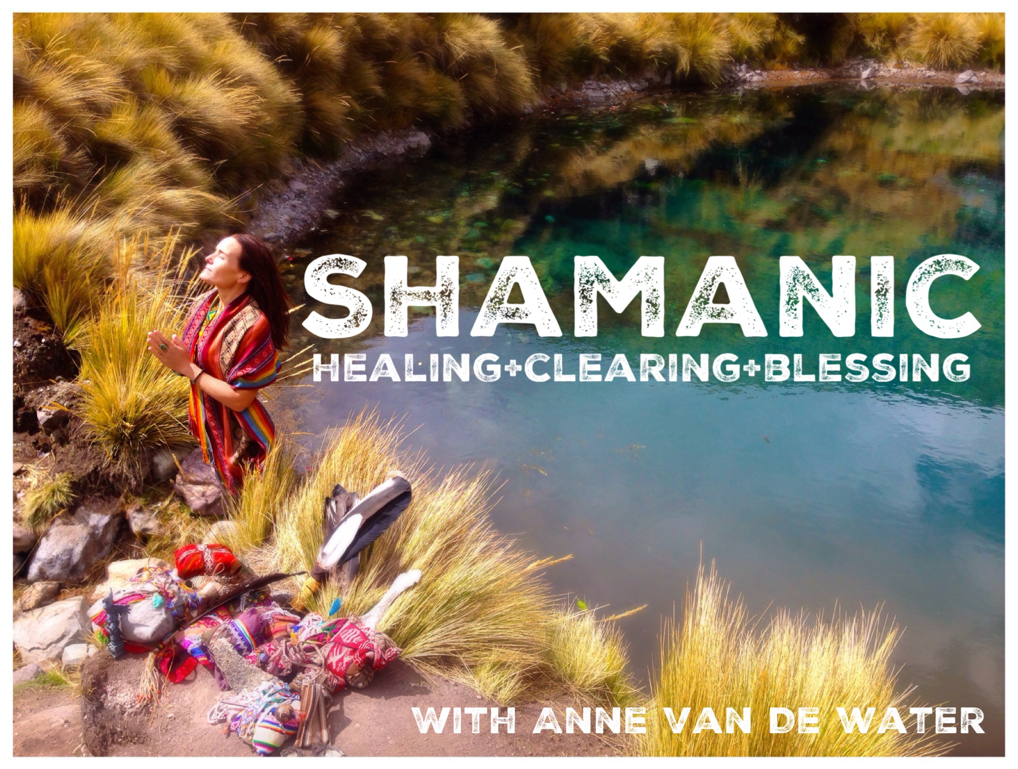 Shamanic Healing, Clearing and Blessing