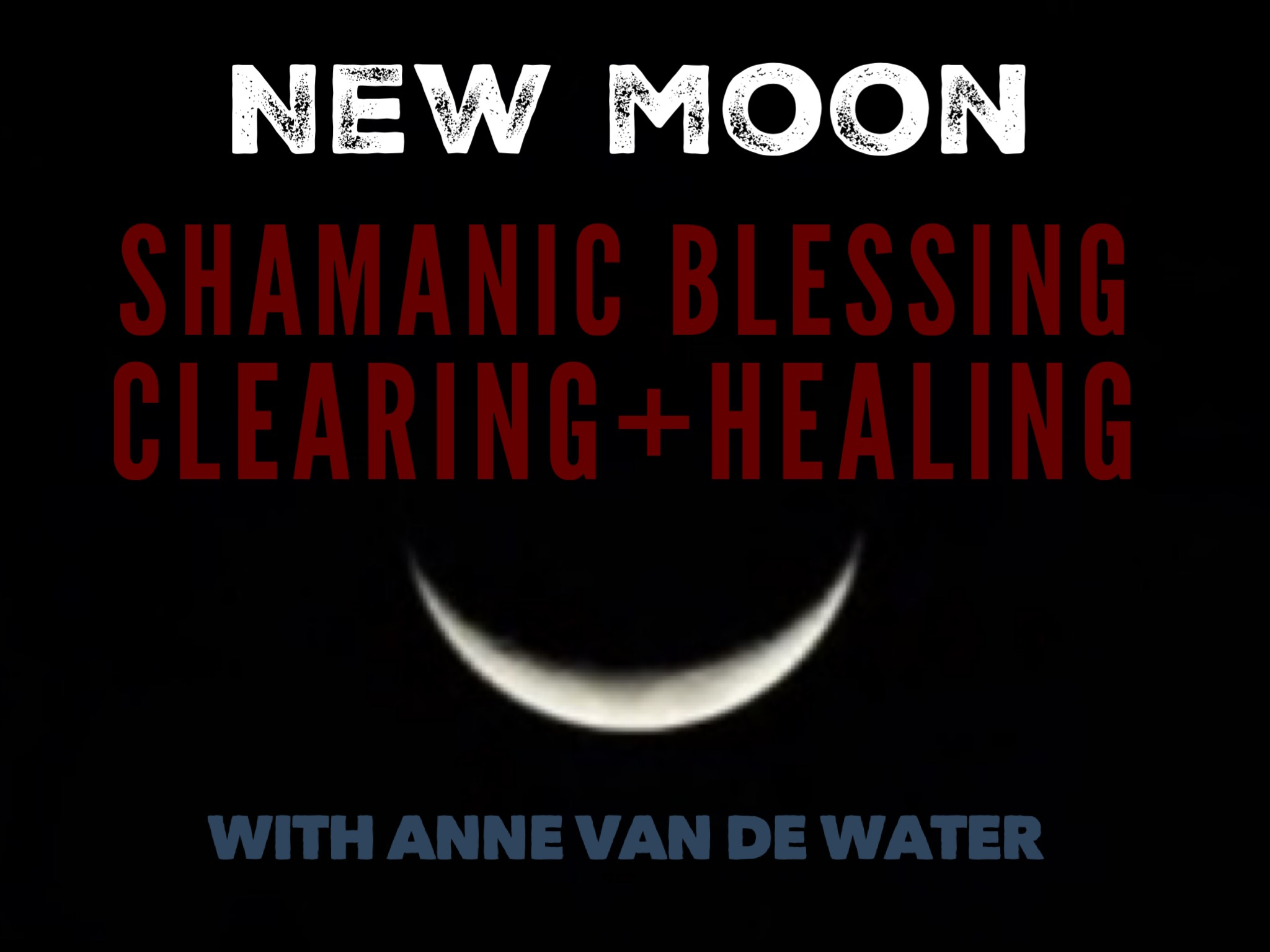 NEW MOON SHAMANIC BLESSING+CLEARING+HEALING